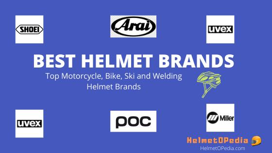 BEST HELMET BRANDS - Top Motorcycle Bike Ski and Welding Helmet Brands