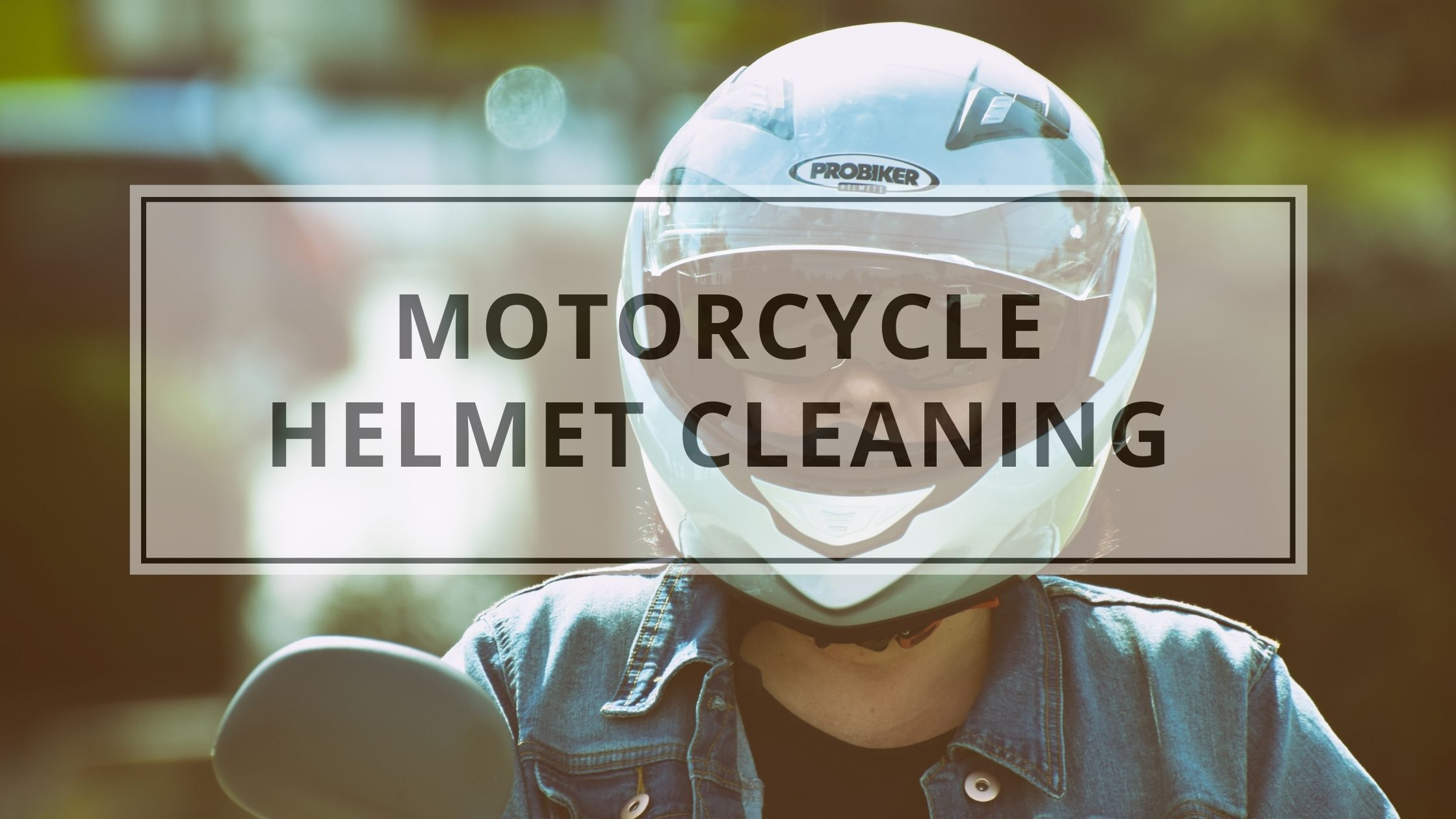 How To Clean A Motorcycle Helmet | Helmet Cleaning Guide 2021