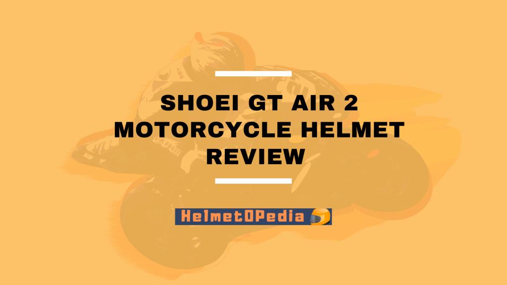 Shoei GT Air 2 Motorcycle Helmet Review