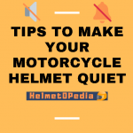 9 EASY TIPS TO MAKE YOUR MOTORCYCLE HELMET QUIETER